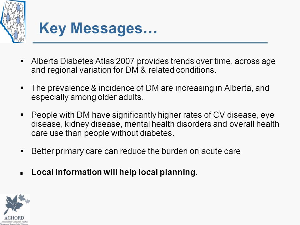  Alberta Diabetes Atlas 2007 provides trends over time, across age and regional variation for DM & related conditions.