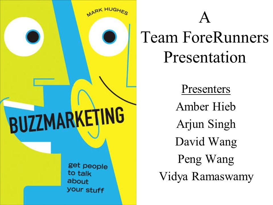 A Team ForeRunners Presentation Presenters Amber Hieb Arjun Singh David Wang Peng Wang Vidya Ramaswamy