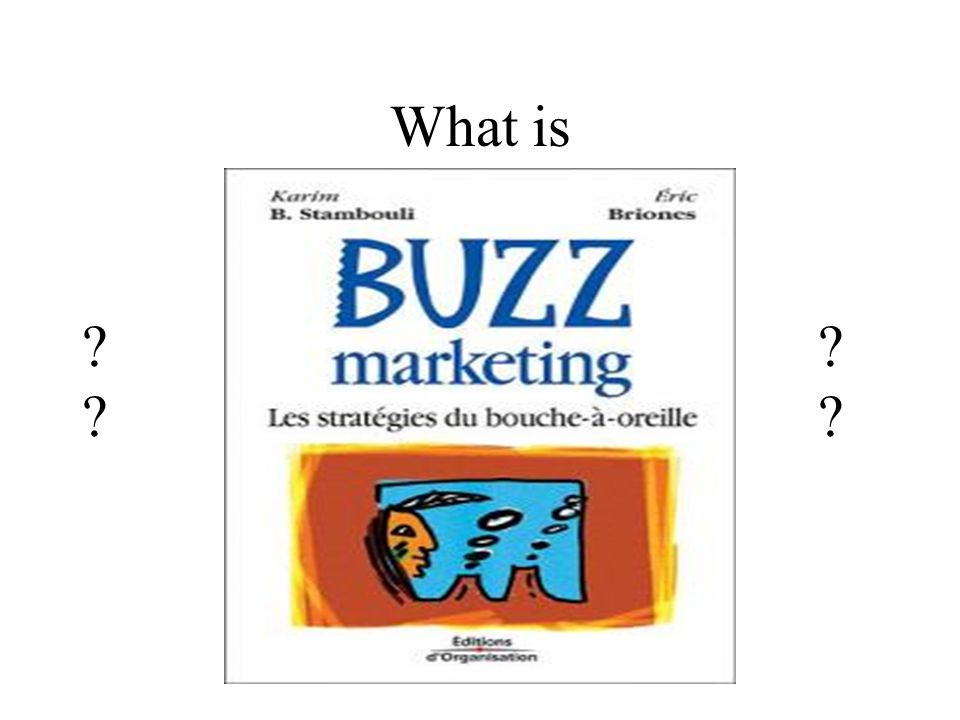 Buzz marketing is… a.k.a Word-of-mouth marketing Buzz - person-to-person communication about a brand Buzz marketing - a company s efforts to stimulate positive buzz.