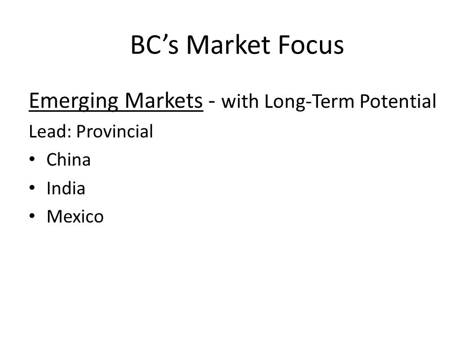 BC's Market Focus Emerging Markets - with Long-Term Potential Lead: Provincial China India Mexico