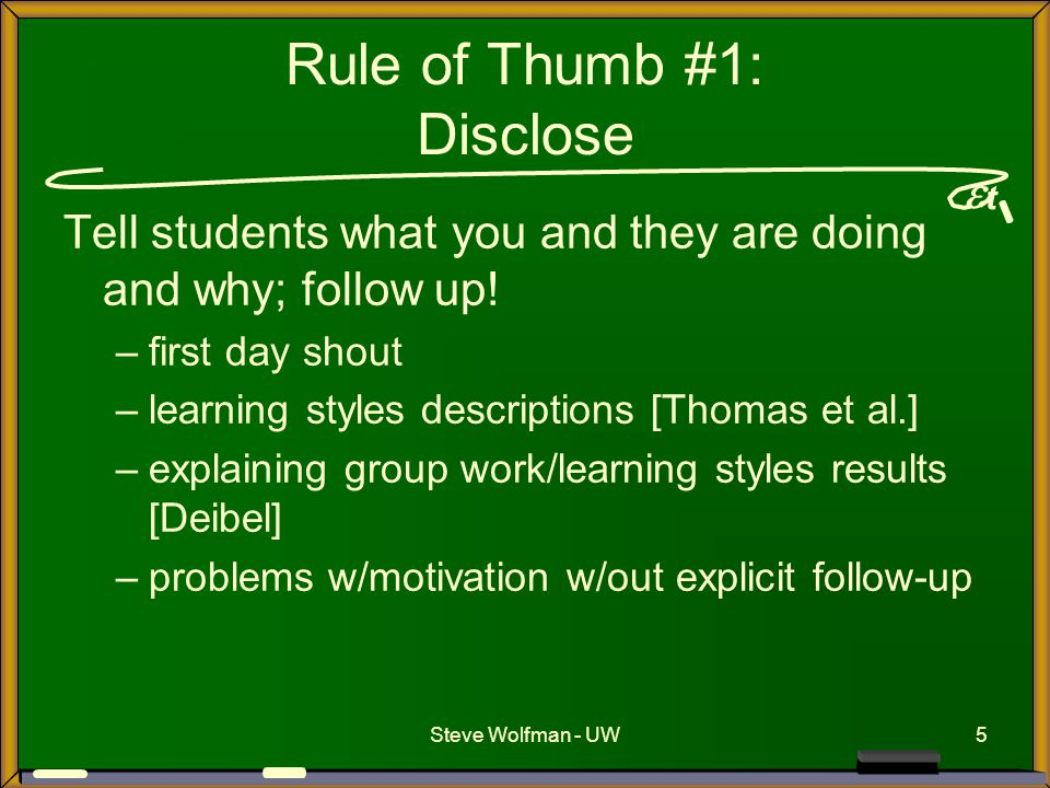  t Steve Wolfman - UW5 Rule of Thumb #1: Disclose Tell students what you and they are doing and why; follow up.