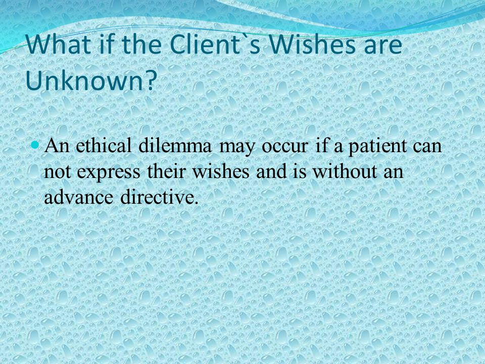 What if the Client`s Wishes are Unknown.