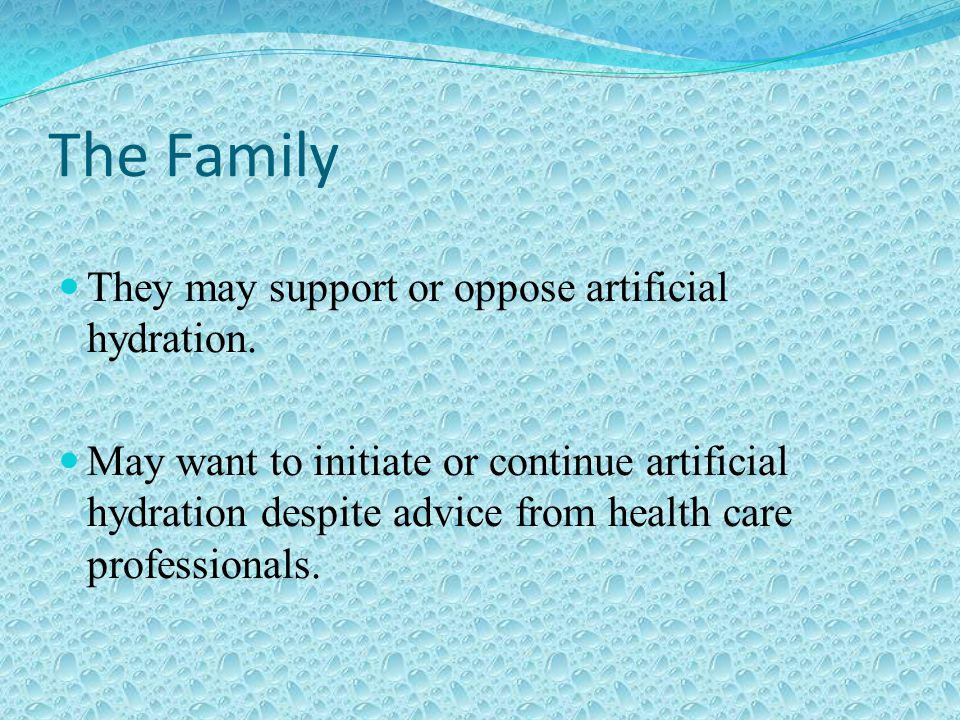 The Family They may support or oppose artificial hydration.