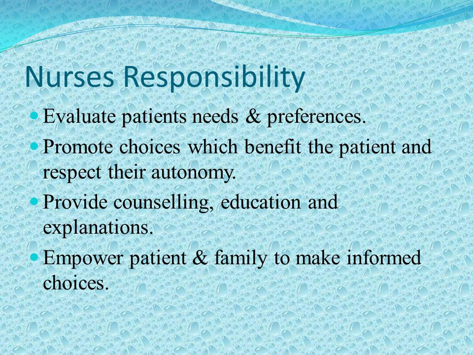 Nurses Responsibility Evaluate patients needs & preferences.