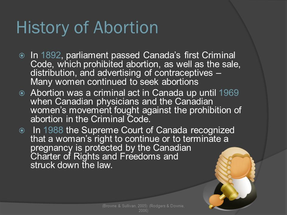 Current Influences on Abortion  Canada has no legislative or judicial restrictions on abortion.