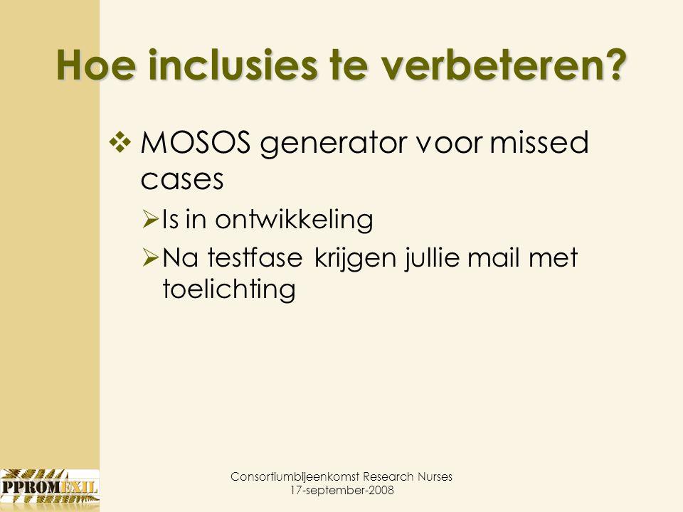 Hoe inclusies te verbeteren?  MOSOS generator voor missed cases  Is in ontwikkeling  Na testfase krijgen jullie mail met toelichting Consortiumbije