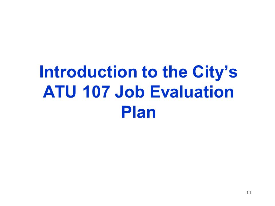11 Introduction to the City's ATU 107 Job Evaluation Plan
