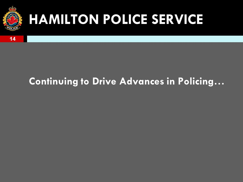 14 HAMILTON POLICE SERVICE Continuing to Drive Advances in Policing…