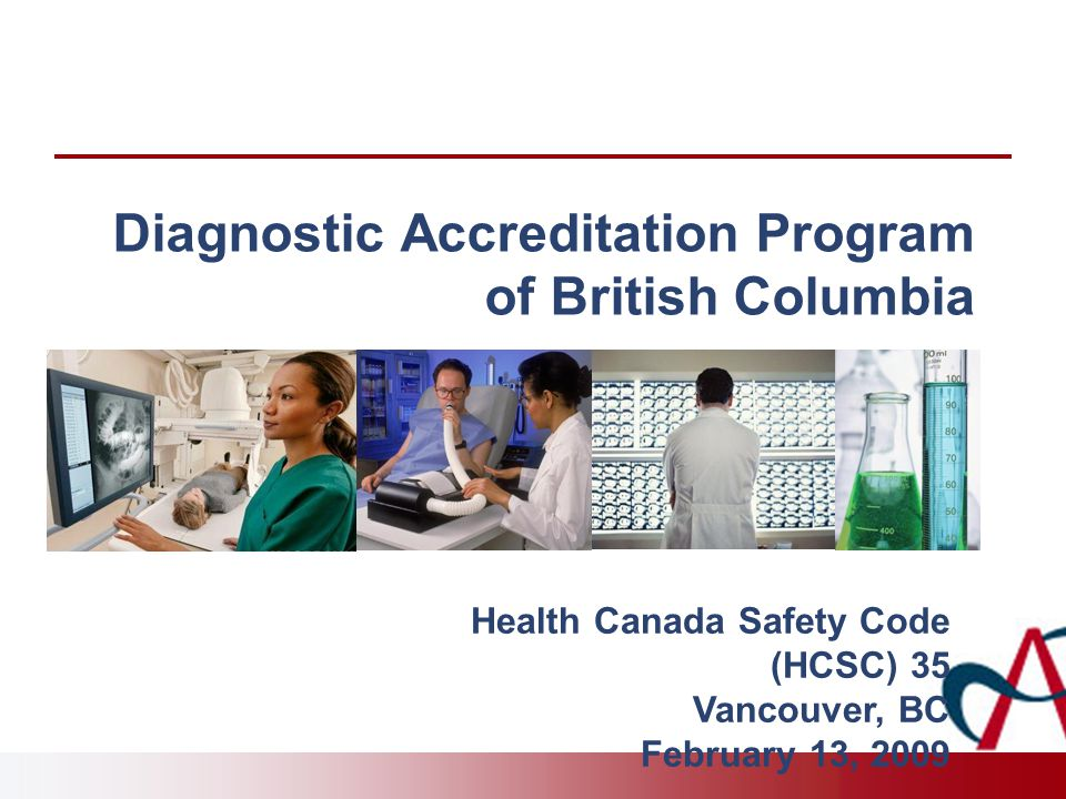 Diagnostic Accreditation Program of British Columbia Health Canada Safety Code (HCSC) 35 Vancouver, BC February 13, 2009