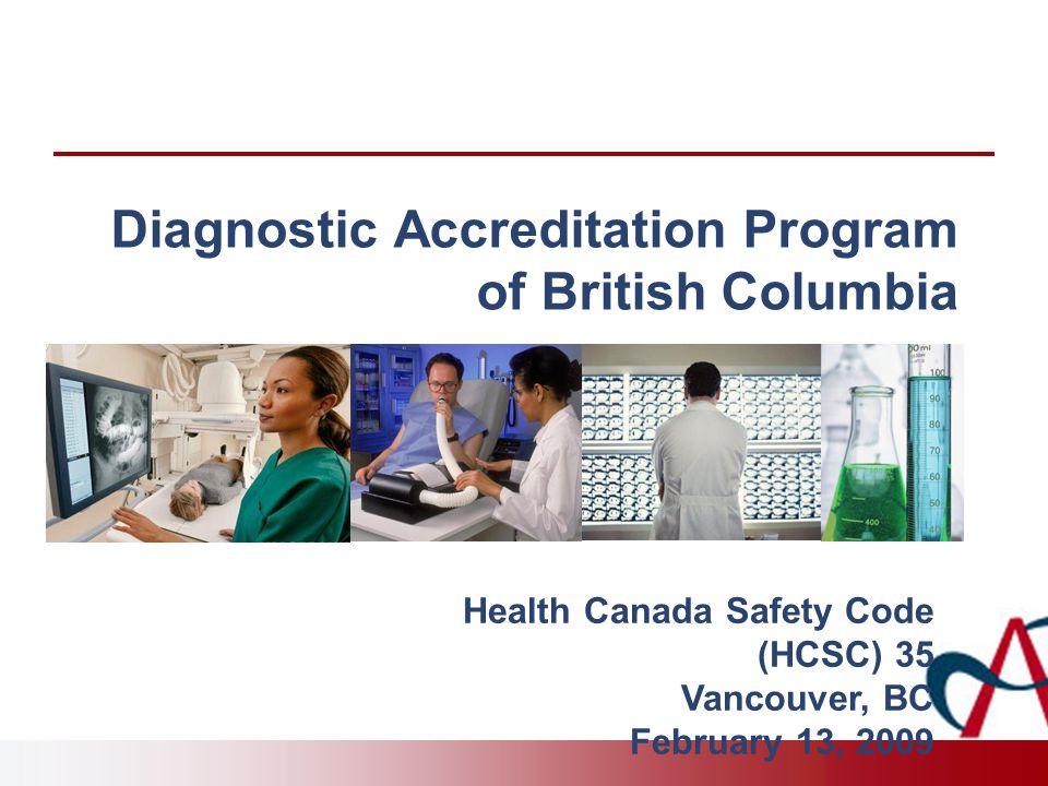 Diagnostic Accreditation Program of British Columbia Health Canada Safety Code (HCSC) 35 Vancouver, BC February 13, 2009