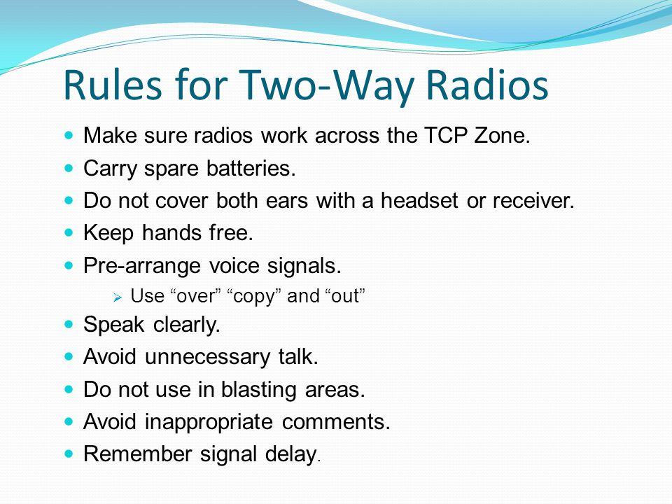 Rules for Two-Way Radios Make sure radios work across the TCP Zone.