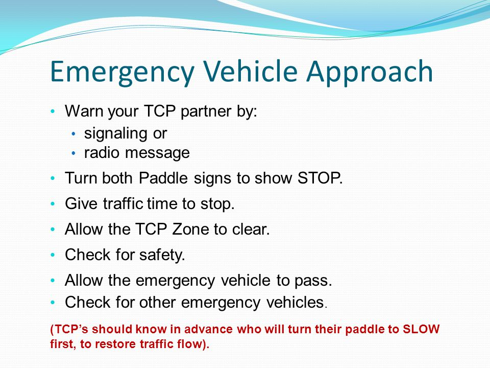 Emergency Vehicle Approach Warn your TCP partner by: signaling or radio message Turn both Paddle signs to show STOP.