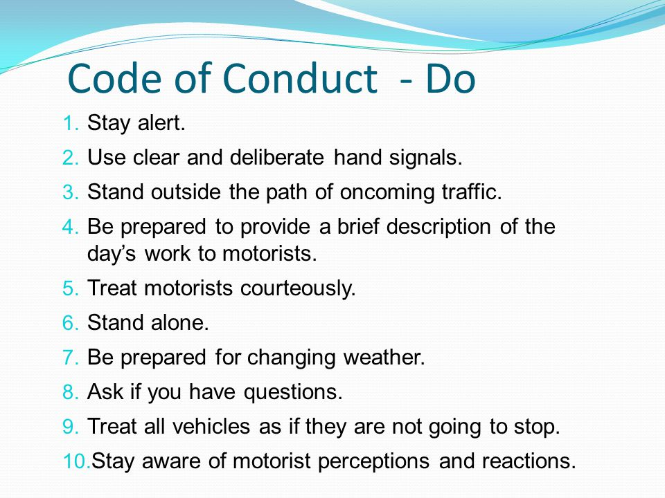 Code of Conduct - Do 1. Stay alert. 2. Use clear and deliberate hand signals.
