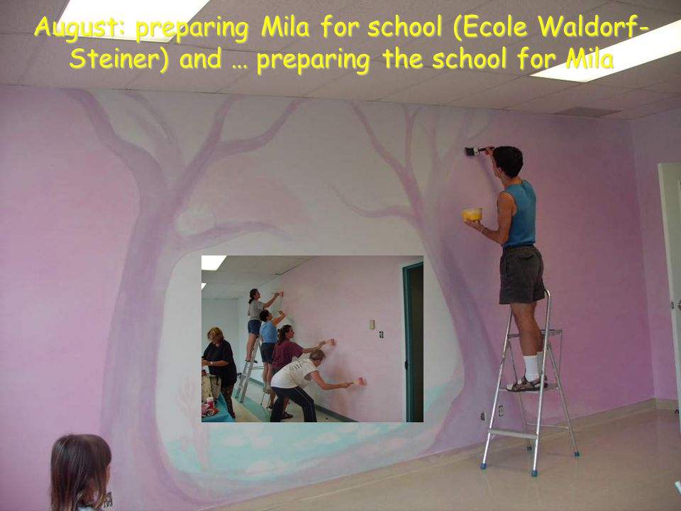 August: preparing Mila for school (Ecole Waldorf- Steiner) and … preparing the school for Mila