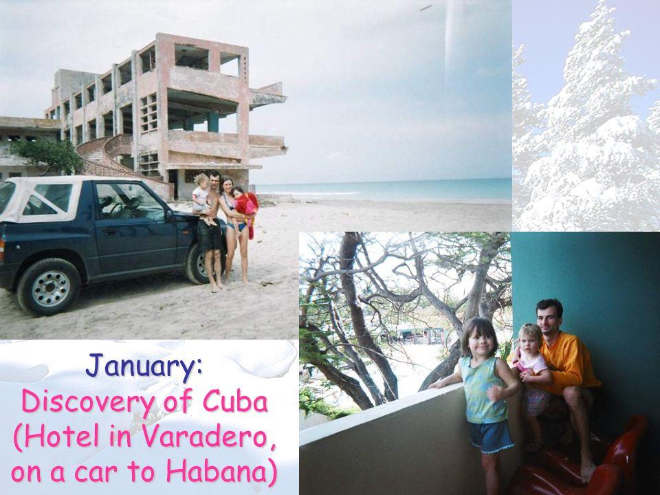 January: Discovery of Cuba (Hotel in Varadero, on a car to Habana)