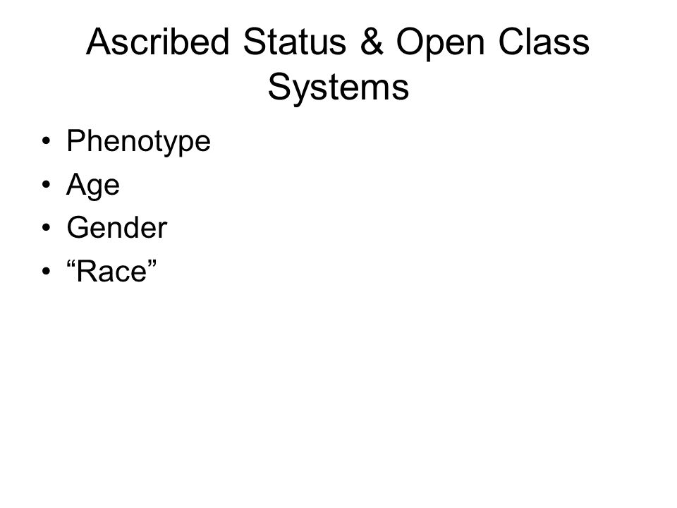 Ascribed Status & Open Class Systems Phenotype Age Gender Race