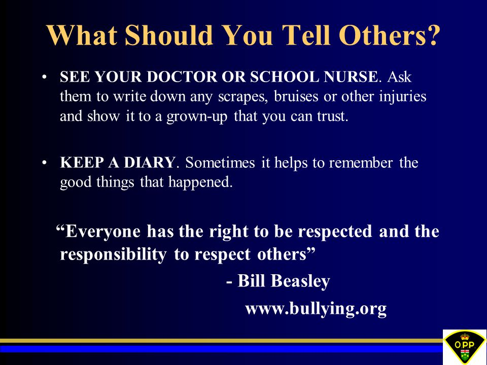 What Should You Tell Others? SEE YOUR DOCTOR OR SCHOOL NURSE. Ask them to write down any scrapes, bruises or other injuries and show it to a grown-up