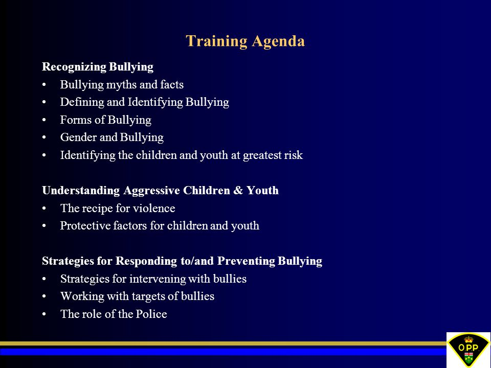 Training Agenda Recognizing Bullying Bullying myths and facts Defining and Identifying Bullying Forms of Bullying Gender and Bullying Identifying the