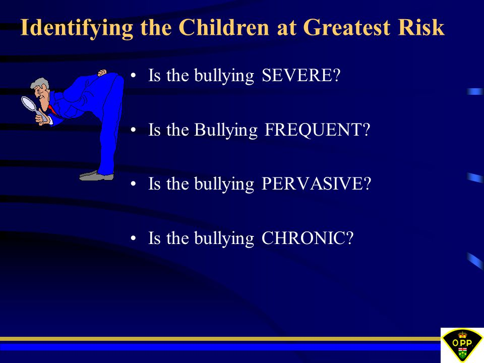 Is the bullying SEVERE. Is the Bullying FREQUENT.