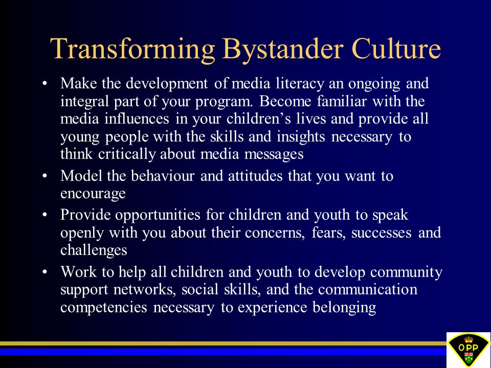 Transforming Bystander Culture Make the development of media literacy an ongoing and integral part of your program.