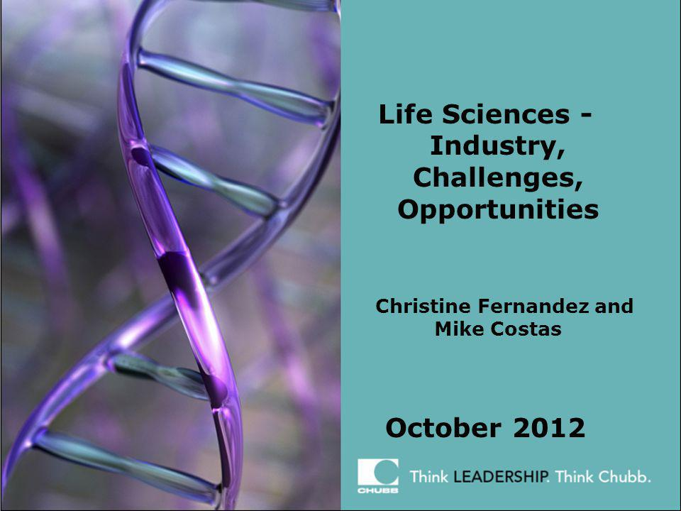 Life Sciences - Industry, Challenges, Opportunities Christine Fernandez and Mike Costas October 2012