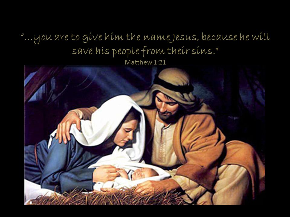 """""""…you are to give him the name Jesus, because he will save his people from their sins."""