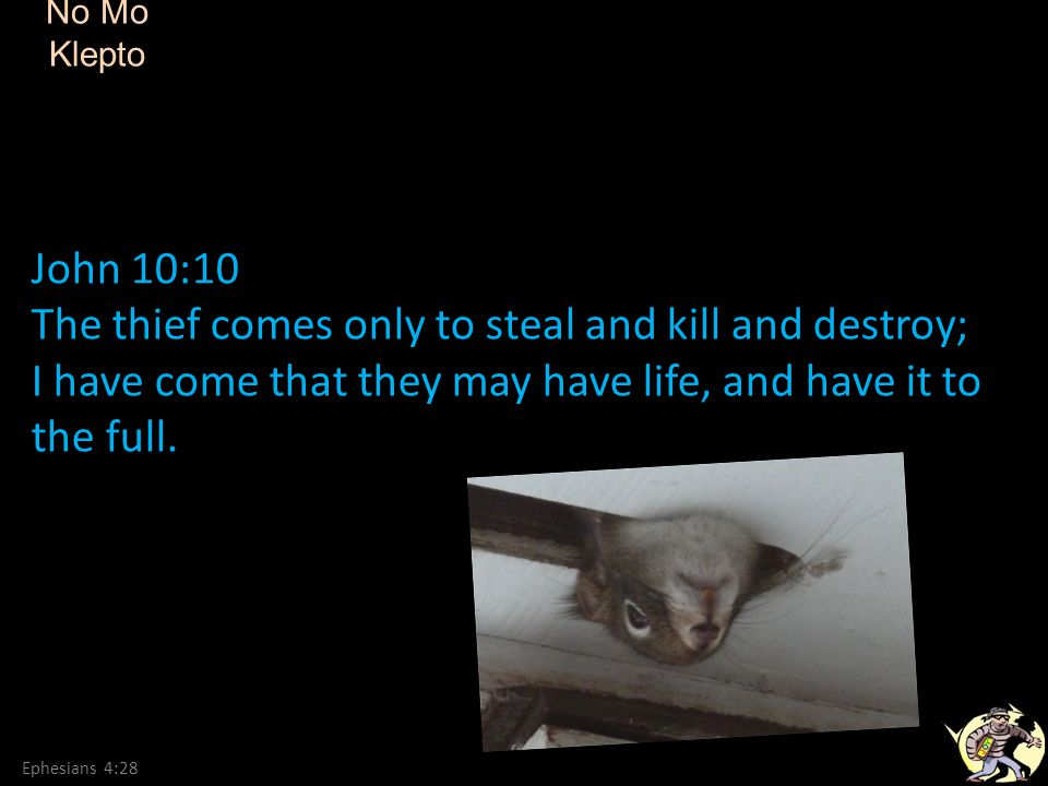 No Mo Klepto Ephesians 4:28 John 10:10 The thief comes only to steal and kill and destroy; I have come that they may have life, and have it to the ful