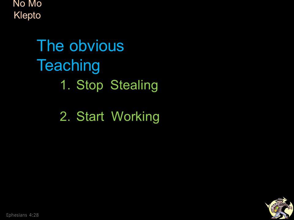 No Mo Klepto Ephesians 4:28 1.Stop Stealing 2.Start Working The obvious Teaching