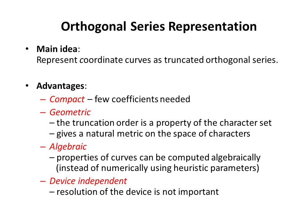 Orthogonal Series Representation Main idea: Represent coordinate curves as truncated orthogonal series. Advantages: – Compact – few coefficients neede