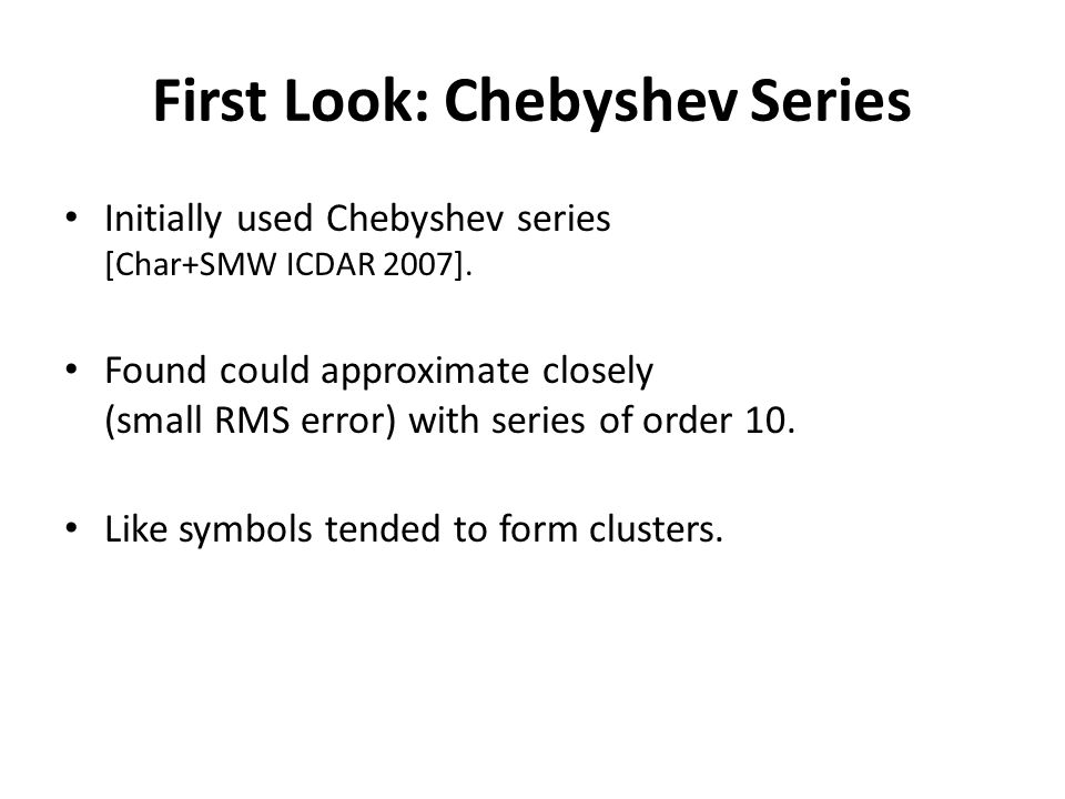First Look: Chebyshev Series Initially used Chebyshev series [Char+SMW ICDAR 2007]. Found could approximate closely (small RMS error) with series of o