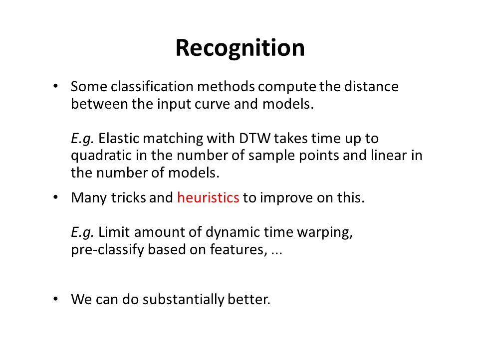 Recognition Some classification methods compute the distance between the input curve and models. E.g. Elastic matching with DTW takes time up to quadr