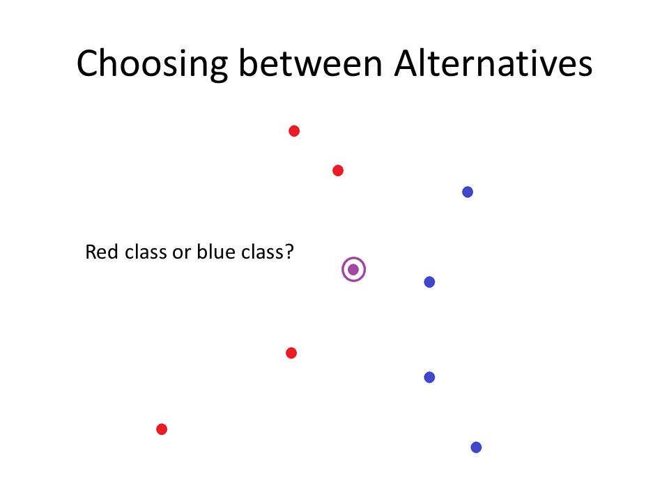 Choosing between Alternatives Red class or blue class?