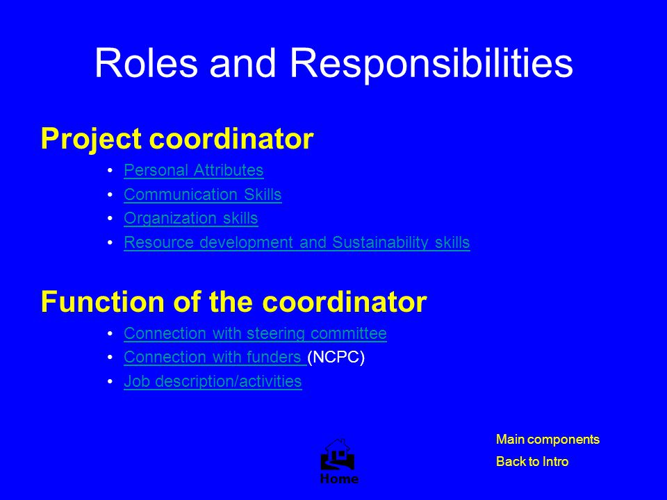Roles and Responsibilities Project coordinator Personal Attributes Communication Skills Organization skills Resource development and Sustainability sk