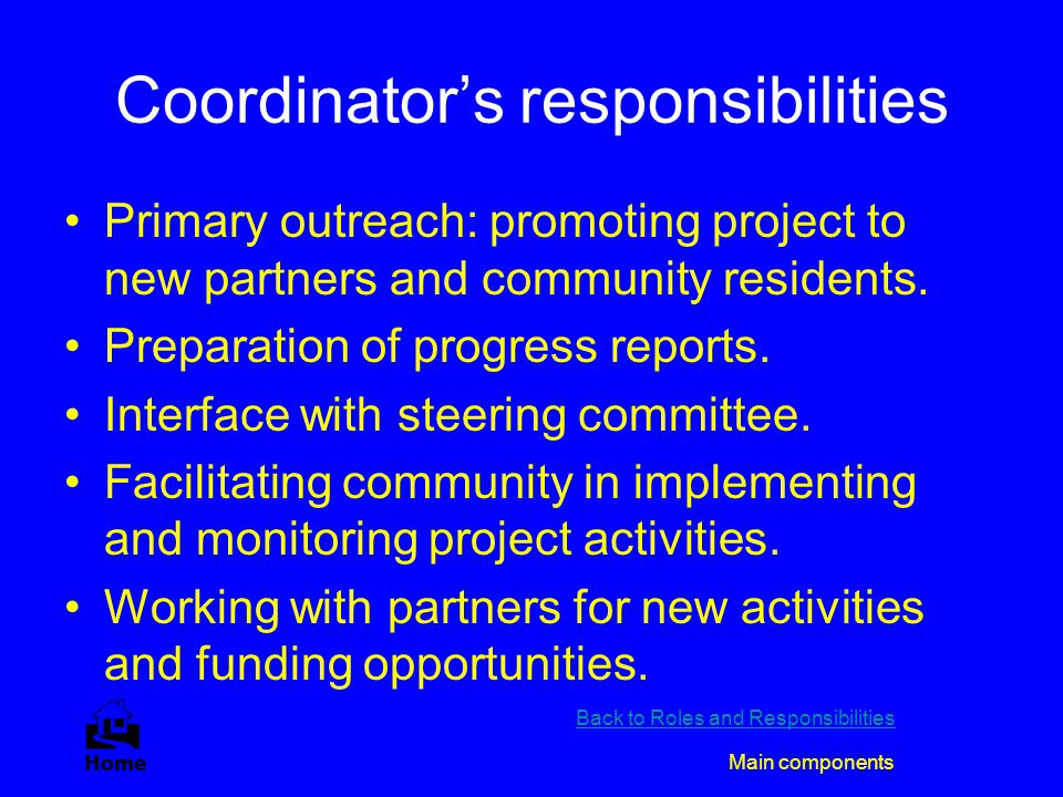 Coordinator's responsibilities Primary outreach: promoting project to new partners and community residents. Preparation of progress reports. Interface