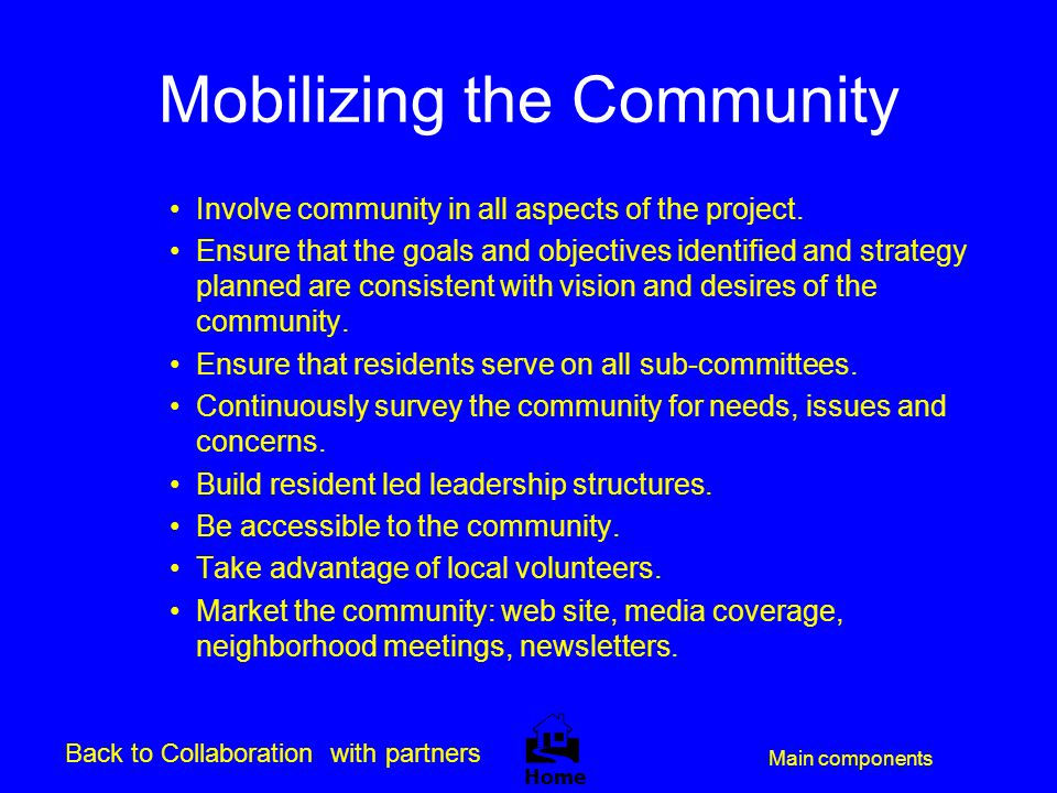 Mobilizing the Community Involve community in all aspects of the project. Ensure that the goals and objectives identified and strategy planned are con