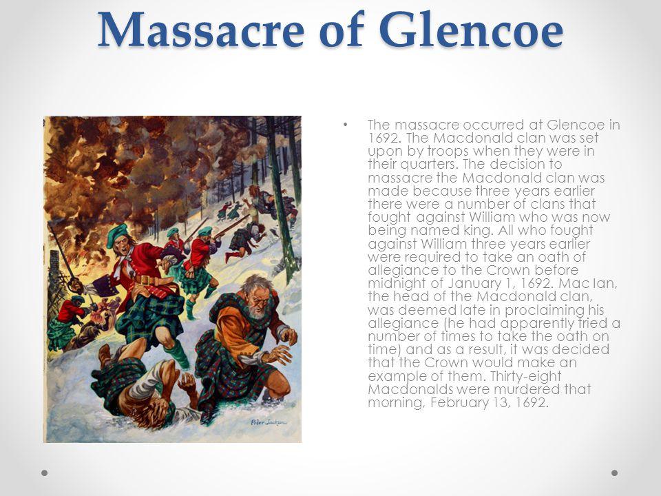 Massacre of Glencoe The massacre occurred at Glencoe in 1692.