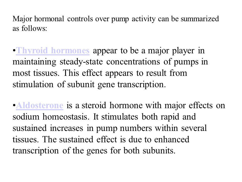 Major hormonal controls over pump activity can be summarized as follows: Thyroid hormones appear to be a major player in maintaining steady-state concentrations of pumps in most tissues.