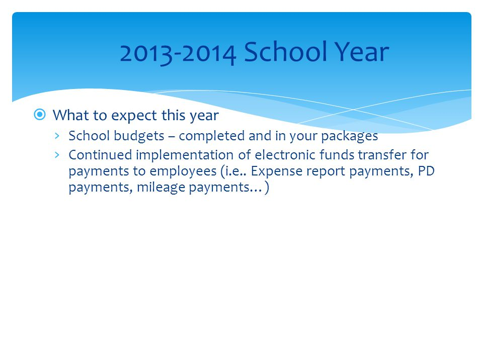 What to expect this year › School budgets – completed and in your packages › Continued implementation of electronic funds transfer for payments to e