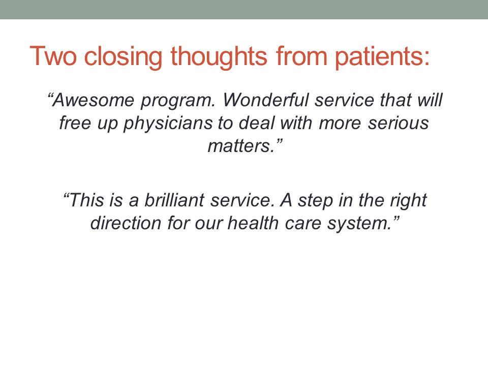 Two closing thoughts from patients: Awesome program.