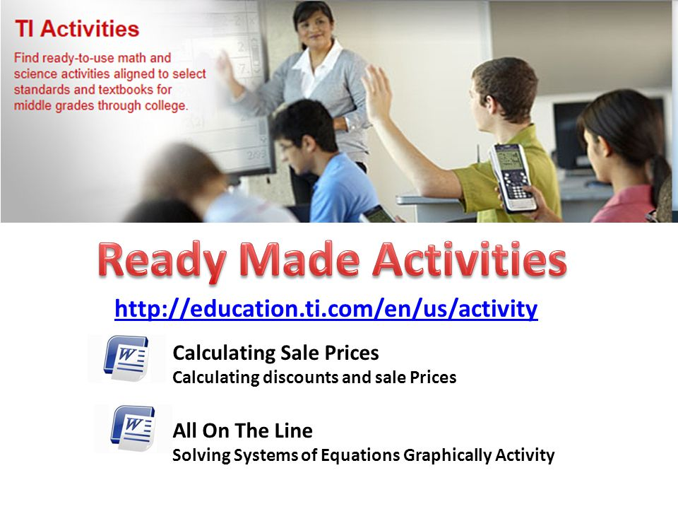 http://education.ti.com/en/us/activity All On The Line Solving Systems of Equations Graphically Activity Calculating Sale Prices Calculating discounts and sale Prices