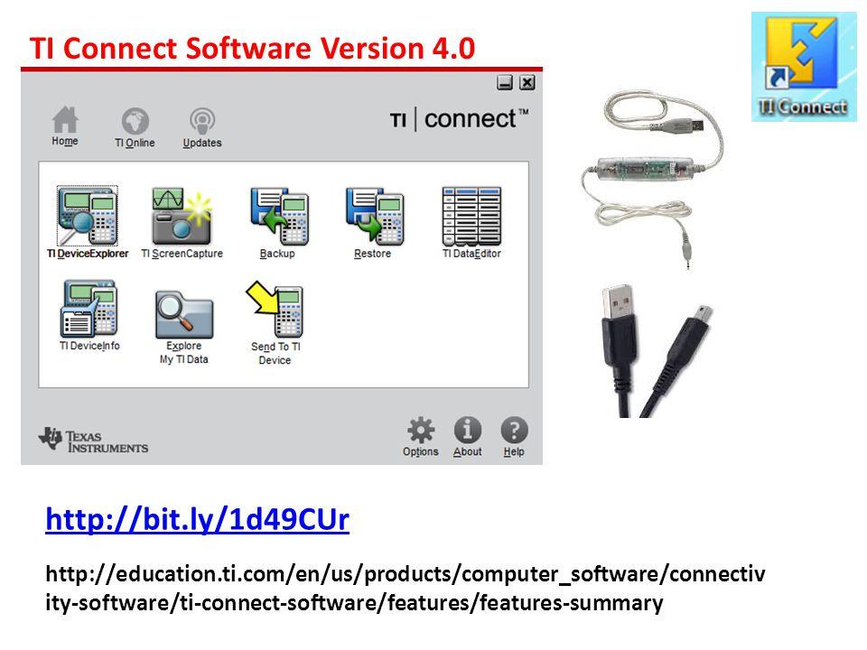 http://education.ti.com/en/us/products/computer_software/connectiv ity-software/ti-connect-software/features/features-summary TI Connect Software Version 4.0 http://bit.ly/1d49CUr
