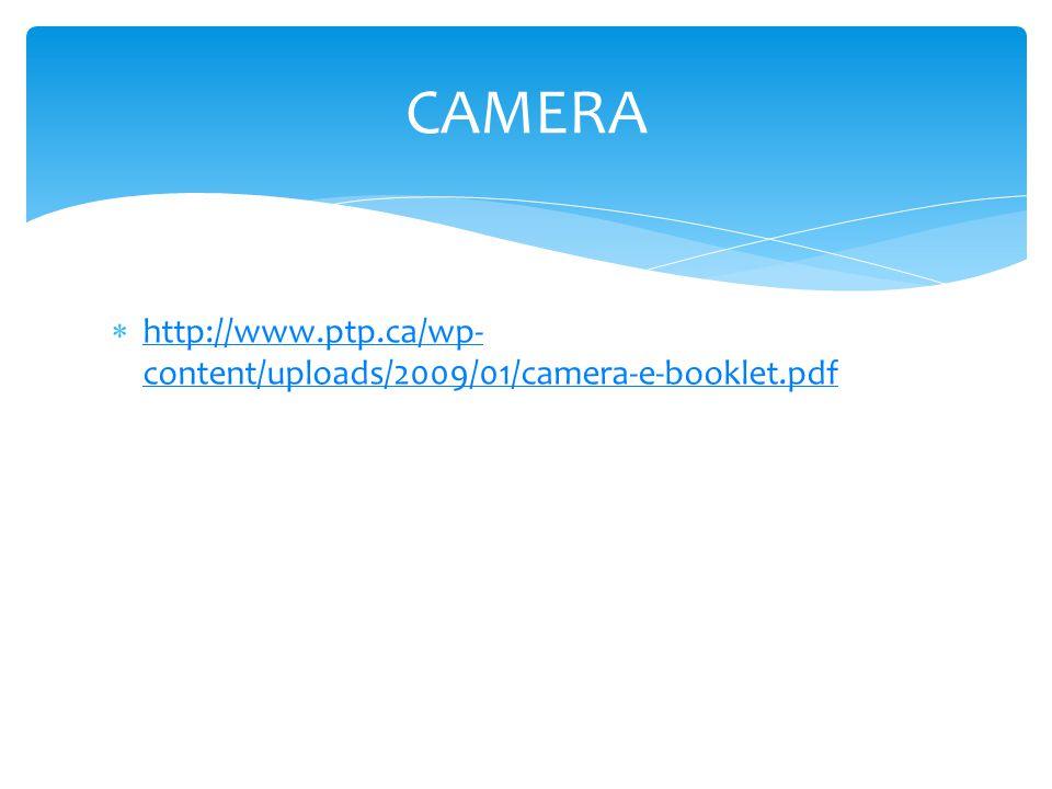  http://www.ptp.ca/wp- content/uploads/2009/01/camera-e-booklet.pdf http://www.ptp.ca/wp- content/uploads/2009/01/camera-e-booklet.pdf CAMERA