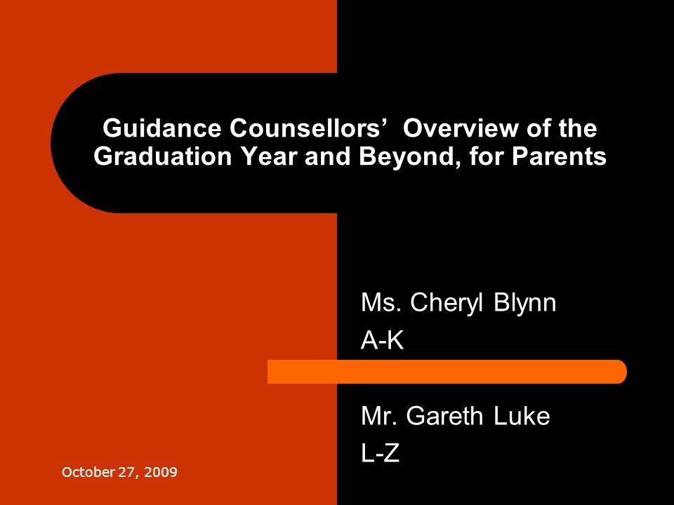 Guidance Counsellors' Overview of the Graduation Year and Beyond, for Parents Ms.