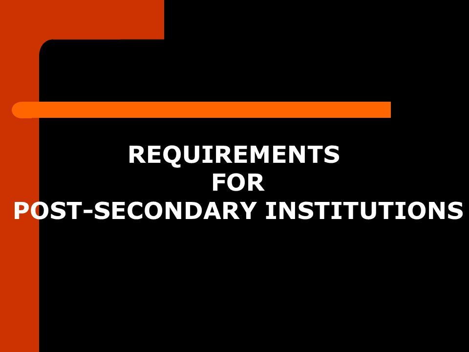REQUIREMENTS FOR POST-SECONDARY INSTITUTIONS