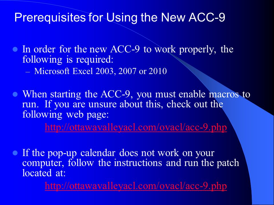 Prerequisites for Using the New ACC-9 In order for the new ACC-9 to work properly, the following is required: – Microsoft Excel 2003, 2007 or 2010 When starting the ACC-9, you must enable macros to run.