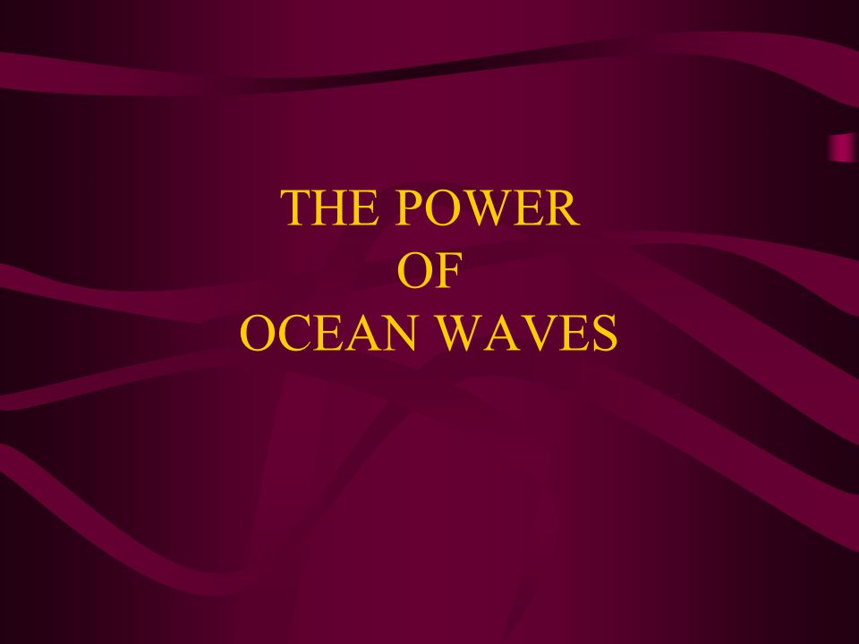 THE POWER OF OCEAN WAVES