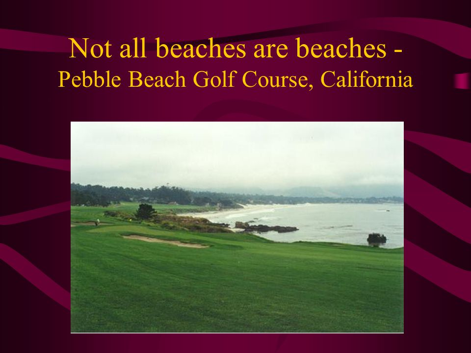 Not all beaches are beaches - Pebble Beach Golf Course, California