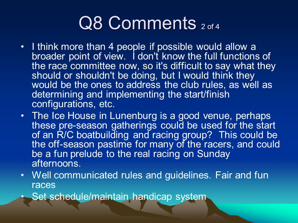 Q8 Comments 2 of 4 I think more than 4 people if possible would allow a broader point of view.