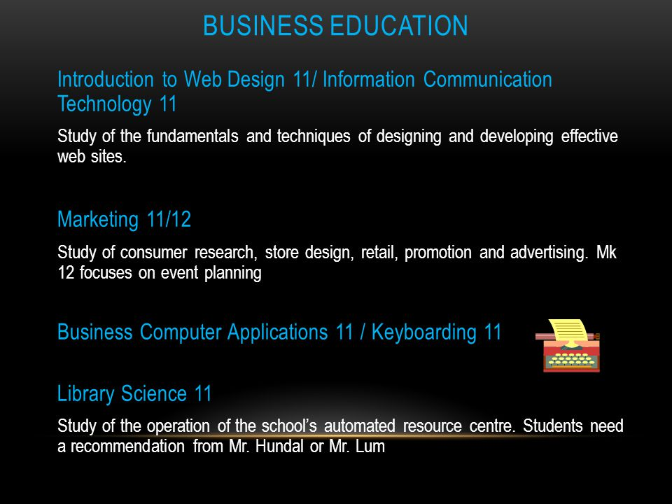 BUSINESS EDUCATION Keyboarding 11 Typing, speed and Accuracy, document design Graphic Design: Print 11 Design and create original advertising, busines