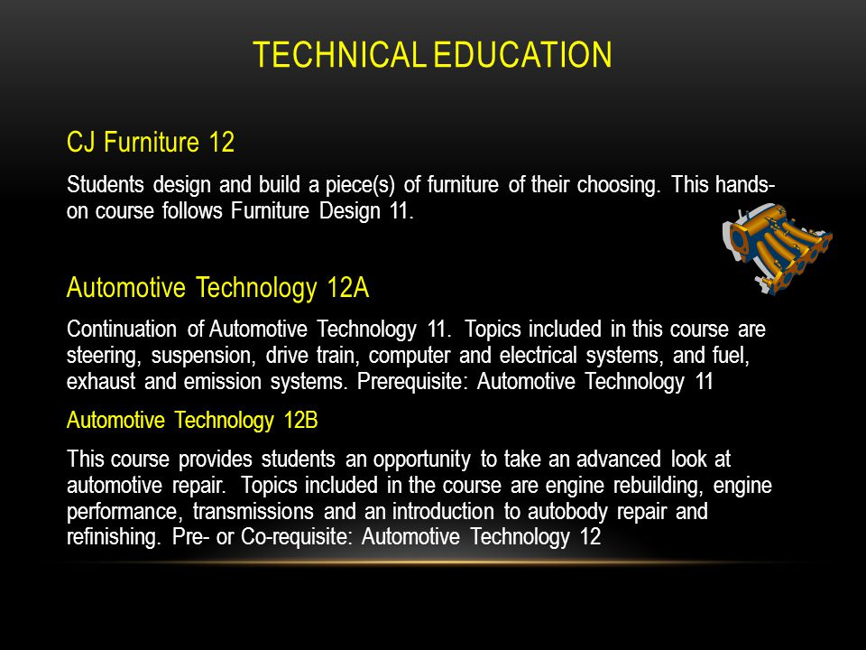 TECHNICAL EDUCATION Automotive Technology 11 Topics included in the course are maintenance, wheels and tires, disc brakes, drum brakes, ignition, lubrication and cooling systems.